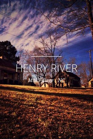 HENRY RIVER Mill Village / NC