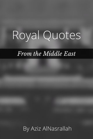 Royal Quotes By Aziz AlNasrallah From the Middle East