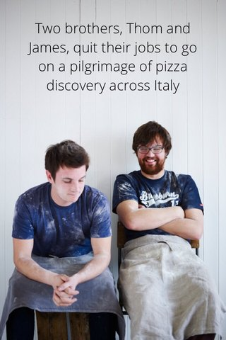 Two brothers, Thom and James, quit their jobs to go on a pilgrimage of pizza discovery across Italy