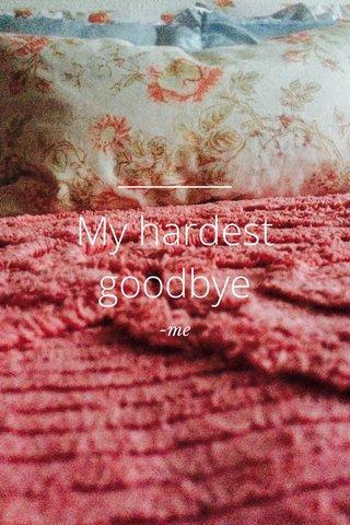 My hardest goodbye -me