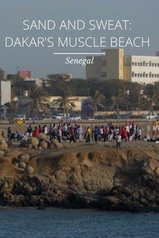 SAND AND SWEAT: DAKAR'S MUSCLE BEACH Senegal