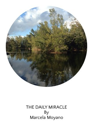 THE DAILY MIRACLE By Marcela Moyano