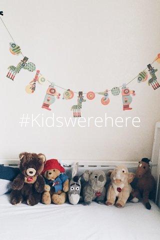 #Kidswerehere