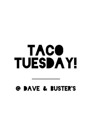 TACO TUESDAY! @ DAVE & BUSTER'S