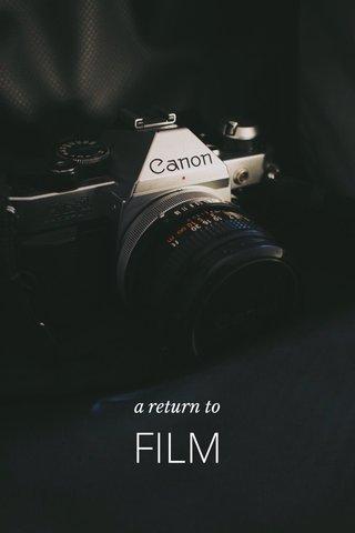 FILM a return to