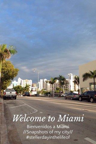 Welcome to Miami Bienvenidos a Miami //Snapshots of my city// #stellerdayinthelifeof