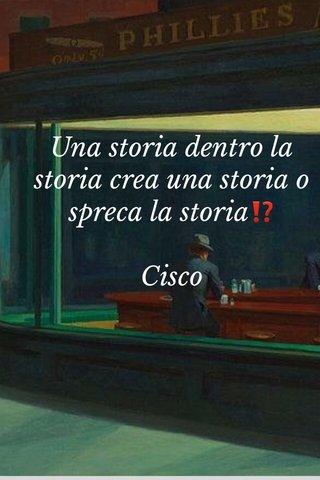Una storia dentro la storia crea una storia o spreca la storia⁉️ Cisco