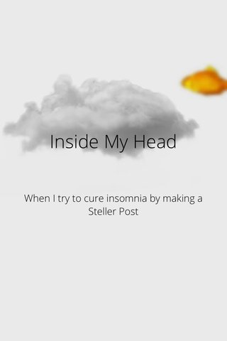 Inside My Head When I try to cure insomnia by making a Steller Post