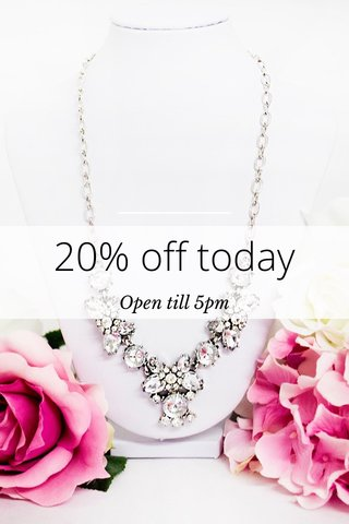 20% off today Open till 5pm