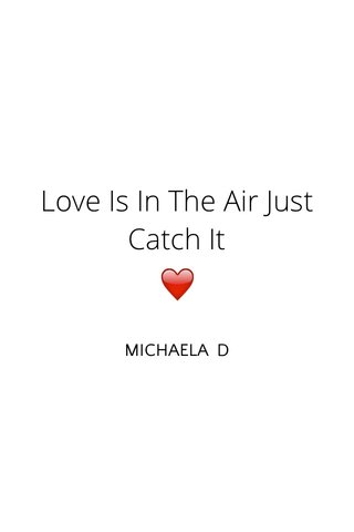 ❤️ Love Is In The Air Just Catch It MICHAELA D