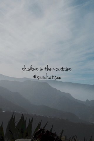 shadows in the mountains #seewhatisee