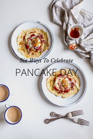 PANCAKE DAY Six Ways To Celebrate