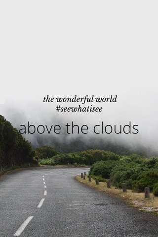 above the clouds the wonderful world #seewhatisee