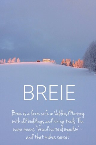 """BREIE Breie is a farm cafe in Valdres/Norway with old buildings and hiking trails. The name means """"broad natural meadow"""" - and that makes sense!"""