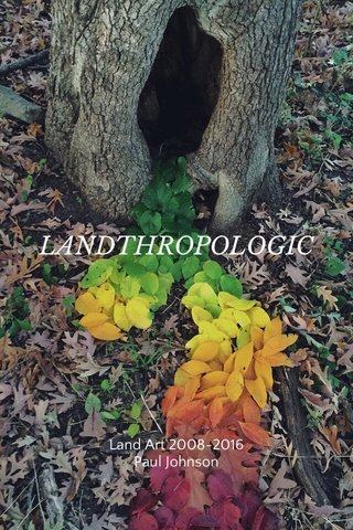 LANDTHROPOLOGIC Land Art 2008-2016 Paul Johnson