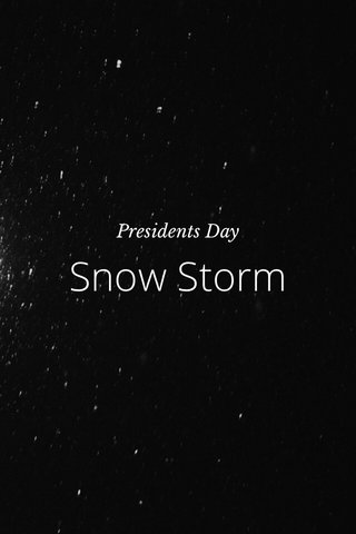 Snow Storm Presidents Day