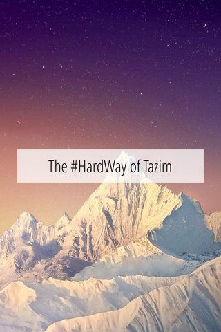 The #HardWay of Tazim