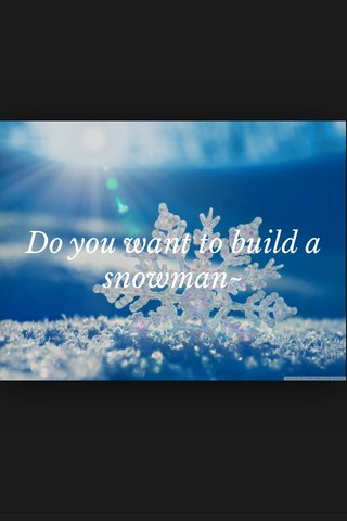 Do you want to build a snowman~