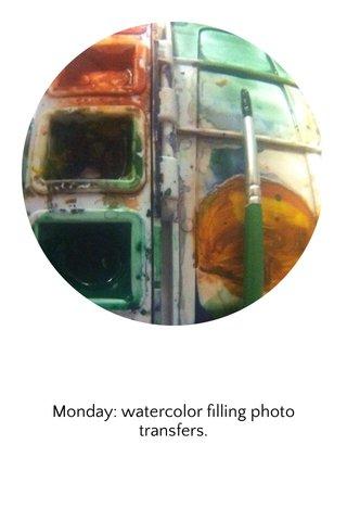 Monday: watercolor filling photo transfers.