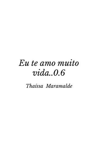 Eu te amo muito vida..0.6 Thaíssa Maramalde