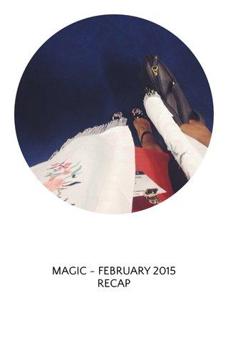 MAGIC - FEBRUARY 2015 RECAP