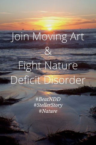 Join Moving Art & Fight Nature Deficit Disorder #BeatNDD #StellerStory #Nature