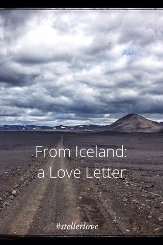 From Iceland: a Love Letter #stellerlove