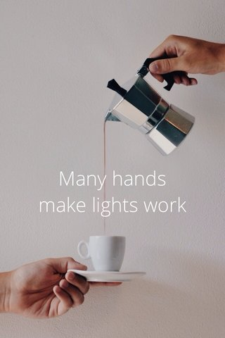 Many hands make lights work