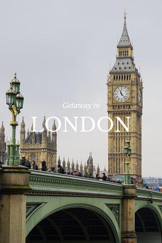 LONDON Getaway to
