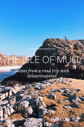 THE ISLE OF MULL Scenes from a road trip with @laurenopstad