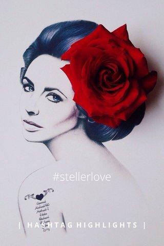 #stellerlove | HASHTAG HIGHLIGHTS |