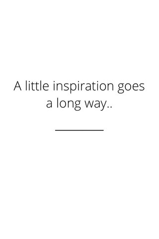 A little inspiration goes a long way..
