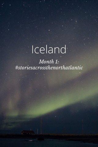 Iceland Month 1: #storiesacrossthenorthatlantic
