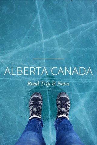 ALBERTA CANADA Road Trip & Notes