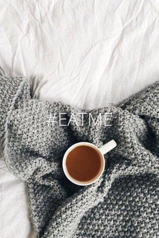 #EATME