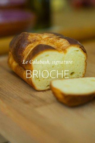 BRIOCHE Le Calabash, signature