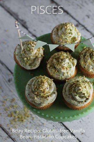 PISCES Bday Recipe: Gluten-free Vanilla Bean-Pistachio Cupcakes