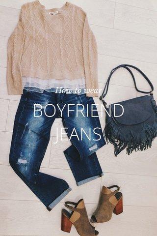 BOYFRIEND JEANS How to wear