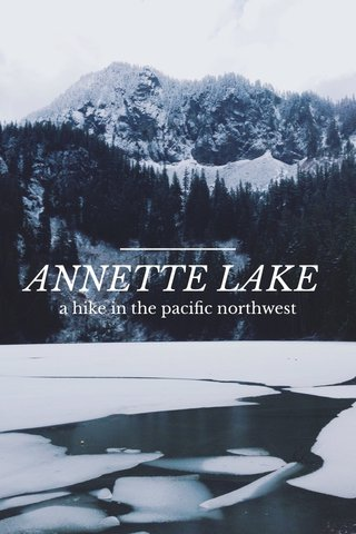 ANNETTE LAKE a hike in the pacific northwest