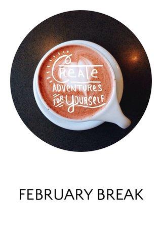 FEBRUARY BREAK