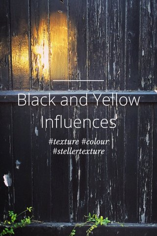 Black and Yellow Influences #texture #colour #stellertexture