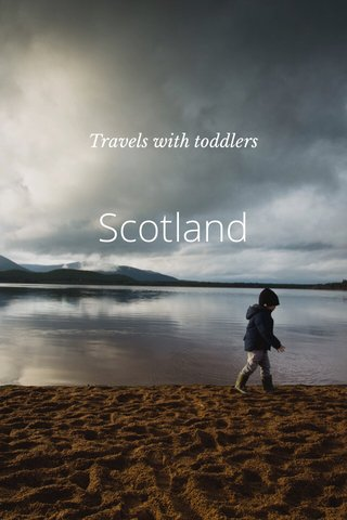 Scotland Travels with toddlers