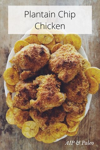 Plantain Chip Chicken AIP & Paleo