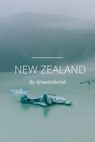 NEW ZEALAND By @mattcherub