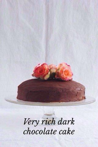 Very rich dark chocolate cake