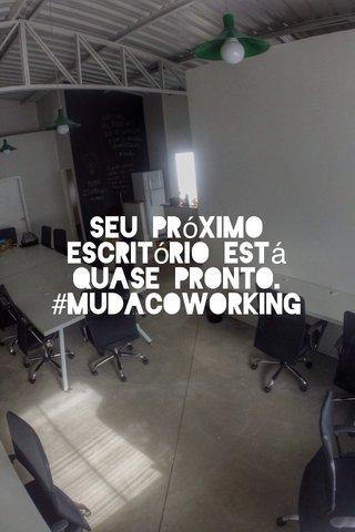 Seu próximo escritório está quase pronto. #mudacoworking