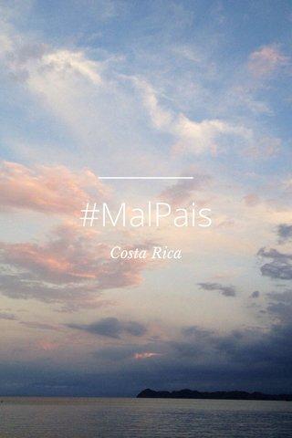 #MalPais Costa Rica