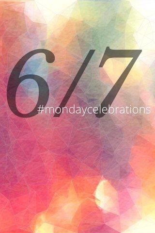 6/7 #mondaycelebrations