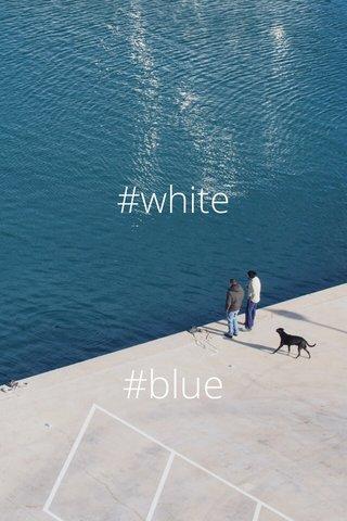 #blue #white