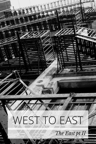 WEST TO EAST The East pt II